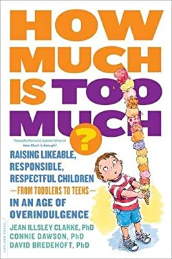 How Much Is Too Much? [previously published as How Much Is Enough?]: Raising Likeable, Responsible, Respectful Children--from Toddlers to Teens--in an