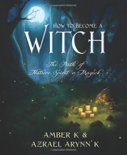 How to Become a Witch: The Path of Nature, Spirit & Magick 9780738719658