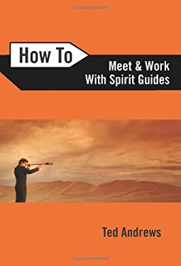 How to Meet and Work with Spirit Guides 9780738708126