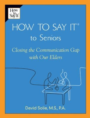 How to Say It (R) to Seniors: Closing the Communication Gap with Our Elders 9780735203808