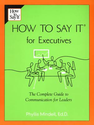 How to Say It for Executives: The Complete Guide to Communication for Leaders 9780735203884