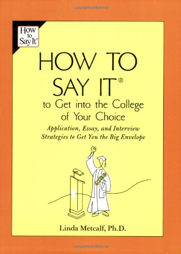 How to Say It to Get Into the College of Your Choice: Application, Essay, and Interview Strategies to Get You the Big Envelope 9780735204201