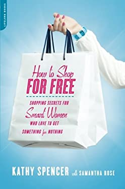 How to Shop for Free: Shopping Secrets for Smart Women Who Love to Get Something for Nothing 9780738214566