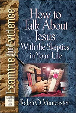 How to Talk about Jesus with the Skeptics in Your Life 9780736906098