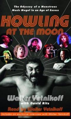 Howling at the Moon: The Odyssey of a Monstrous Music Mogul in an Age of Excess 9780739311615