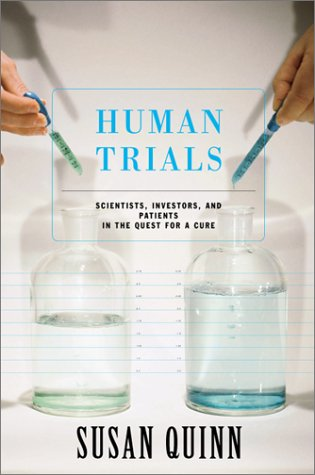 Human Trials: Scientists, Investors, and Patients in the Quest for a Cure 9780738206776