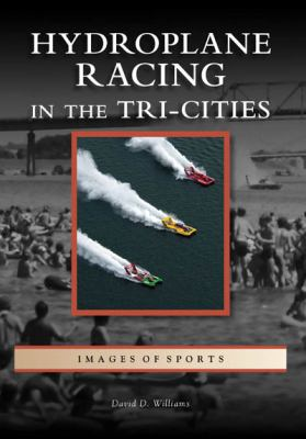 Hydroplane Racing in the Tri-Cities 9780738558271