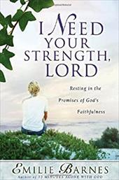 I Need Your Strength, Lord: Resting in the Promises of God's Faithfulness 2681575