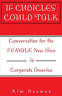If Cubicles Could Talk: Conversation for the Female New Hire in Corporate America 9780738856063
