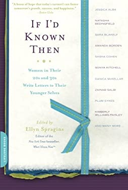 If I'd Known Then: Women in Their 20s and 30s Write Letters to Their Younger Selves 9780738213071