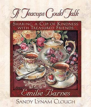 If Teacups Could Talk: Sharing a Cup of Kindness with Treasured Friends 9780736903837