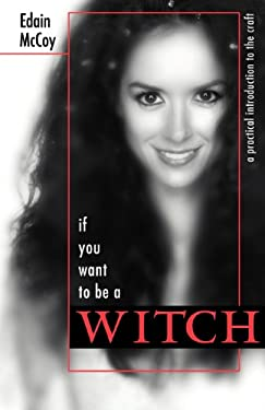 If You Want to Be a Witch: A Practical Introduction to the Craft 9780738705149