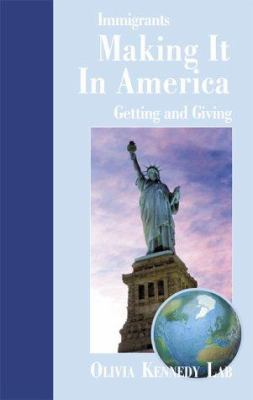 Immigrants Making It in America: Getting and Giving 9780738817354