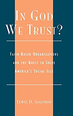 In God We Trust?: Faith-Based Organizations and the Quest to Solve America's Social Ills 9780739106303