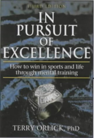 In Pursuit of Excellence: How to Win in Sports and Life Through Mental Training 9780736031868