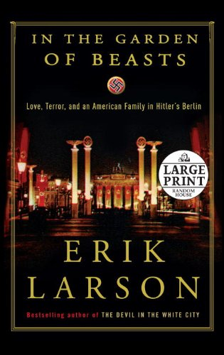 In the Garden of Beasts: Love, Terror, and an American Family in Hitler's Berlin 9780739378144