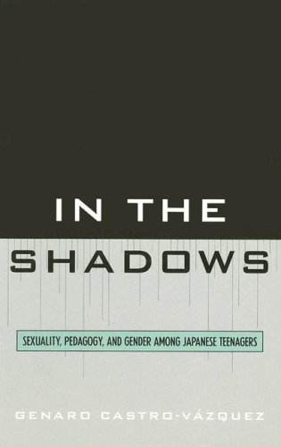In the Shadows: Sexuality, Pedagogy, and Gender Among Japanese Teenagers 9780739115374