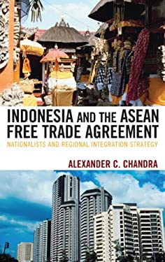Indonesia and the ASEAN Free Trade Agreement: Nationalists and Regional Integration Strategy 9780739116203