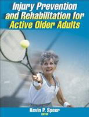 Injury Prevention and Rehabilitation for Active Older Adults 9780736040310