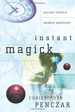 Instant Magick: Ancient Wisdom, Modern Spellcraft 9780738708591