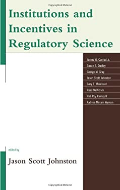 Institutions and Incentives in Regulatory Science 9780739169469