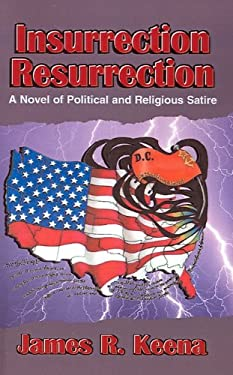 Insurrection Resurrection: A Novel of Political and Religious Satire 9780738865942