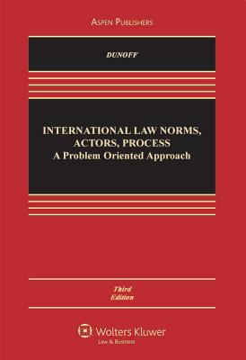 International Law: Norms, Actors, Process: A Problem-Oriented Approach, Third Edition - 3rd Edition