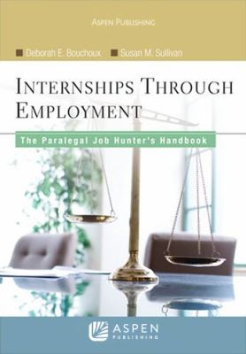 Internships Through Employment: The Paralegal Job Hunter's Handbook 9780735562479