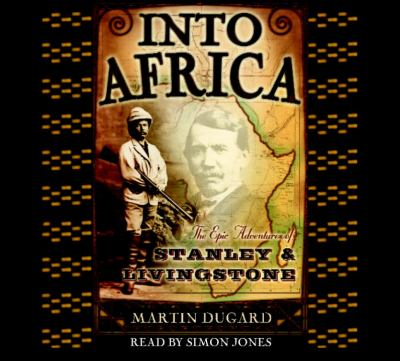 Into Africa: The Epic Adventures of Stanley and Livingstone 9780739302385