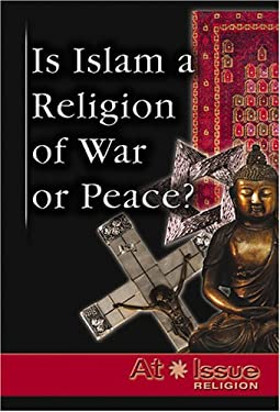 Is Islam a Religion of War or Peace? 9780737730999
