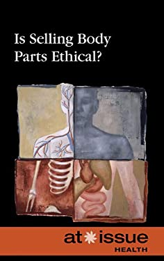 Is Selling Body Parts Ethical? 9780737743067