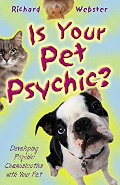 Is Your Pet Psychic?: Developing Psychic Communication with Your Pet 9780738701936