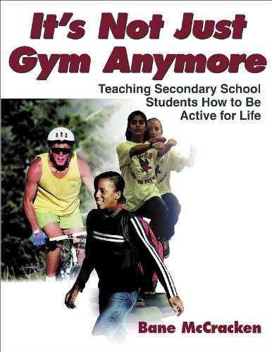 It's Not Just Gym Anymore: Teaching Secondary School Students How to Be Active for Life 9780736001274