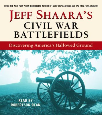 Jeff Shaara's Civil War Battlefields: Discovering America's Hallowed Ground 9780739341209