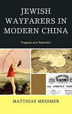 Jewish Wayfarers in Modern China: Tragedy and Splendor 9780739169384