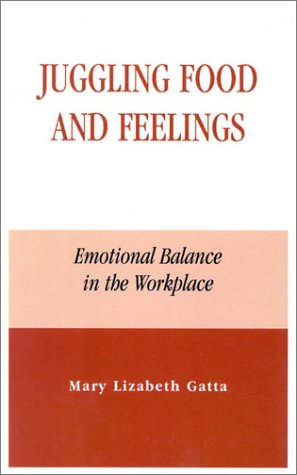 Juggling Food and Feelings: Emotional Balance in the Workplace 9780739103098