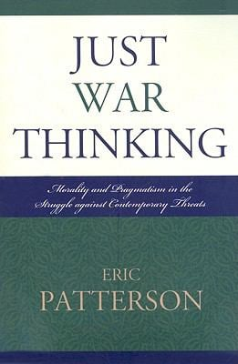 Just War Thinking: Morality and Pragmatism in the Struggle Against Contemporary Threats 9780739119013