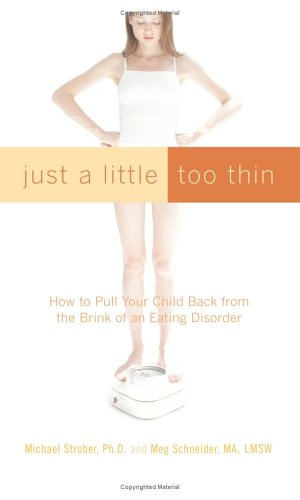 Just a Little Too Thin: How to Pull Your Child Back from the Brink of an Eating Disorder 9780738210186