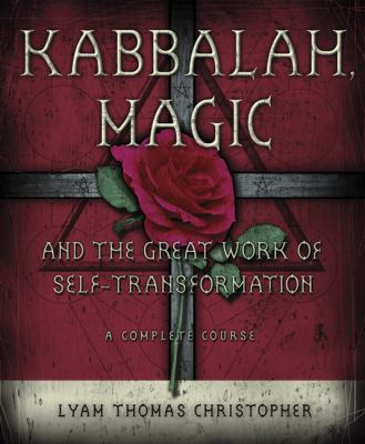Kabbalah, Magic and the Great Work of Self-Transformation: A Complete Course 9780738708935