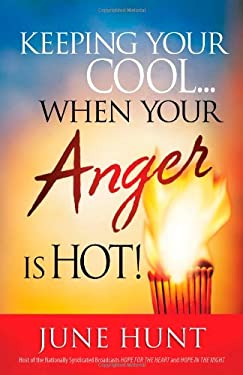 Keeping Your Cool... When Your Anger Is Hot!: Practical Steps to Temper Fiery Emotions 9780736924245