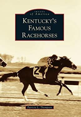 Kentucky's Famous Racehorses 9780738566887