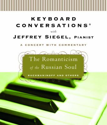 Keyboard Conversations with Jeffrey Siegel, Pianist: The Romanticism of the Russian Soul 9780739332658
