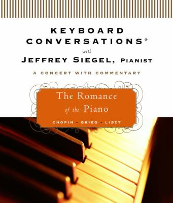 Keyboard Conversations with Jeffrey Siegel, Pianist: The Romance of the Piano