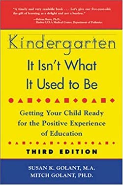 Kindergarten: It Isn't What It Used to Be: Getting Your Child Ready for the Positive Experience of Education 9780737302530