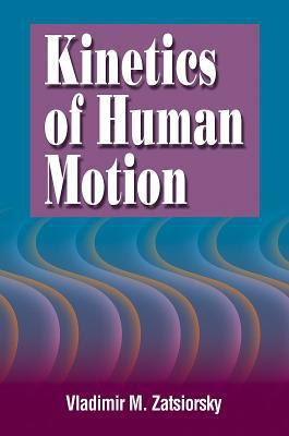 Kinetics of Human Motion: 9780736037785