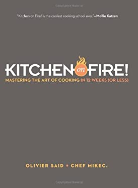 Kitchen on Fire!: Mastering the Art of Cooking in 12 Weeks (or Less) 9780738214535