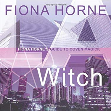 LA Witch: Fiona Horne's Guide to Coven Magick 9780738710341