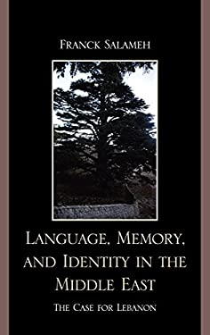 Language, Memory, and Identity in the Middle East: The Case for Lebanon 9780739137383