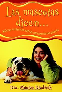 Las Mascotas Dicen...: Historias Verdaderas Sobre la Comunicacion Con Animales = What Animals Tell Me 9780738706306