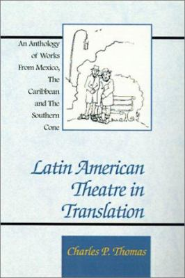 Latin American Theatre in Translation: An Anthology of Works from Mexico, the Caribbean and the Southern Cone 9780738816357